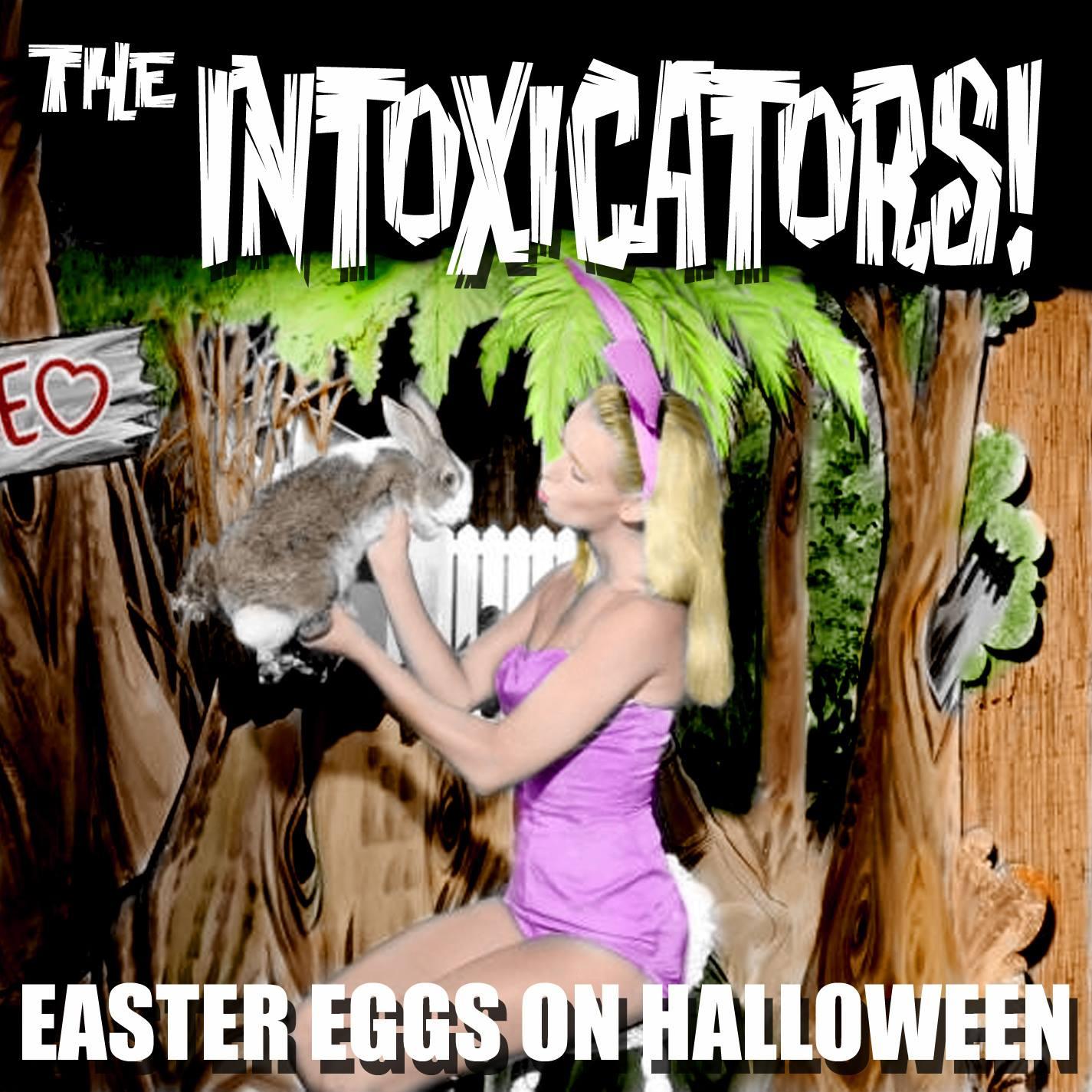 The Intoxicators - Eeaster Eggs on Halloween