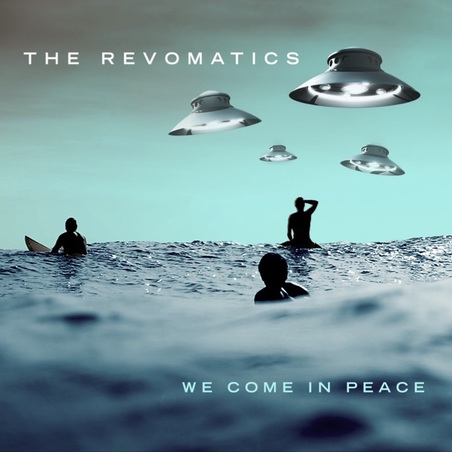 The Revomatics - We Come In Peace