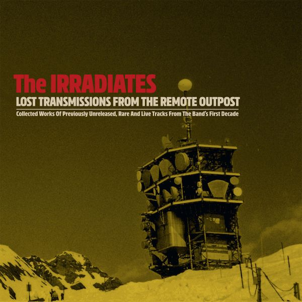 The Irradiates - Lost Transmissions from the Remote Outpost
