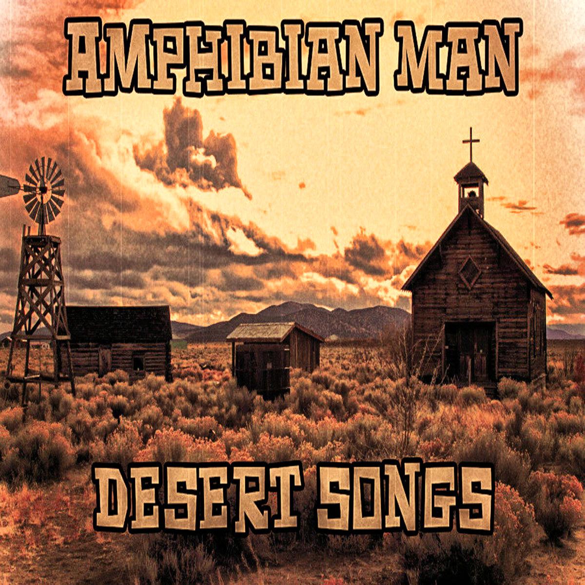 Amphibian Man - Desert Songs