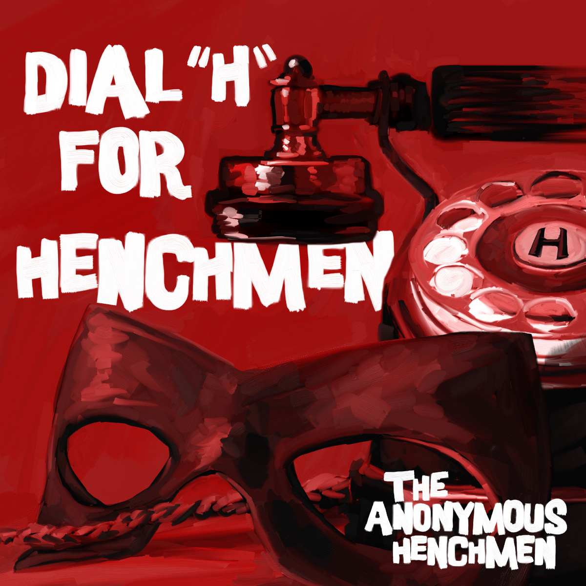 "Anonymous Henchmen - Dial ""H"" For Henchmen"