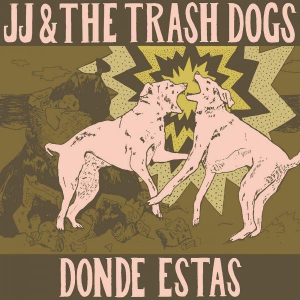 JJ & the Trash Dogs - Donde Estas