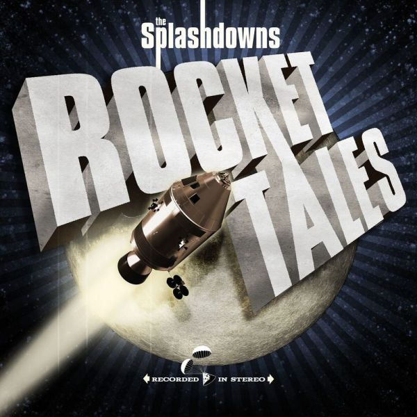 The Splashdowns - Rocket Tales