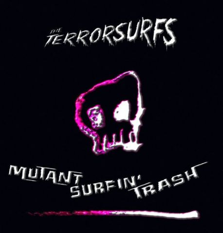 The Terrorsurfs - Mutant Surfin' Trash