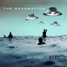 The Revomatics - We Come In Peace