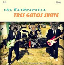 The Turbosonics - Tres Gatos Suave