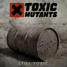 Toxic Mutants - Still Toxic
