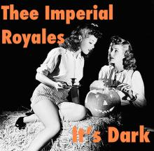Thee Imperial Royales - It's Dark
