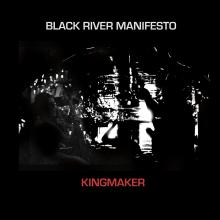 Black River Manifesto - Kingmaker