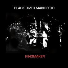 Black River Manifesto - Kingmaker