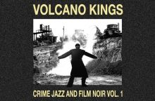 Volcano Kings - Crime-Jazz and Film Noir (Volume 1)